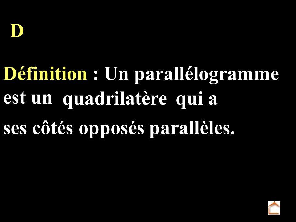 Définition : Un parallélogramme est un D quadrilatèrequi a ses côtés opposés parallèles.