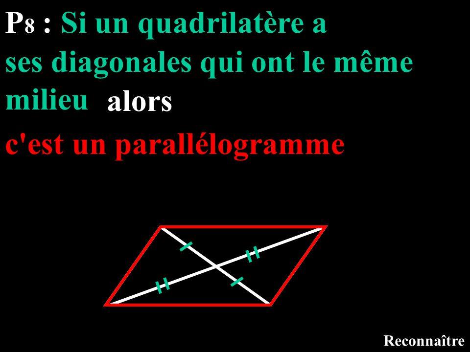 P 8 : Si un quadrilatère a Reconnaître ses diagonales qui ont le même milieu alors c'est un parallélogramme