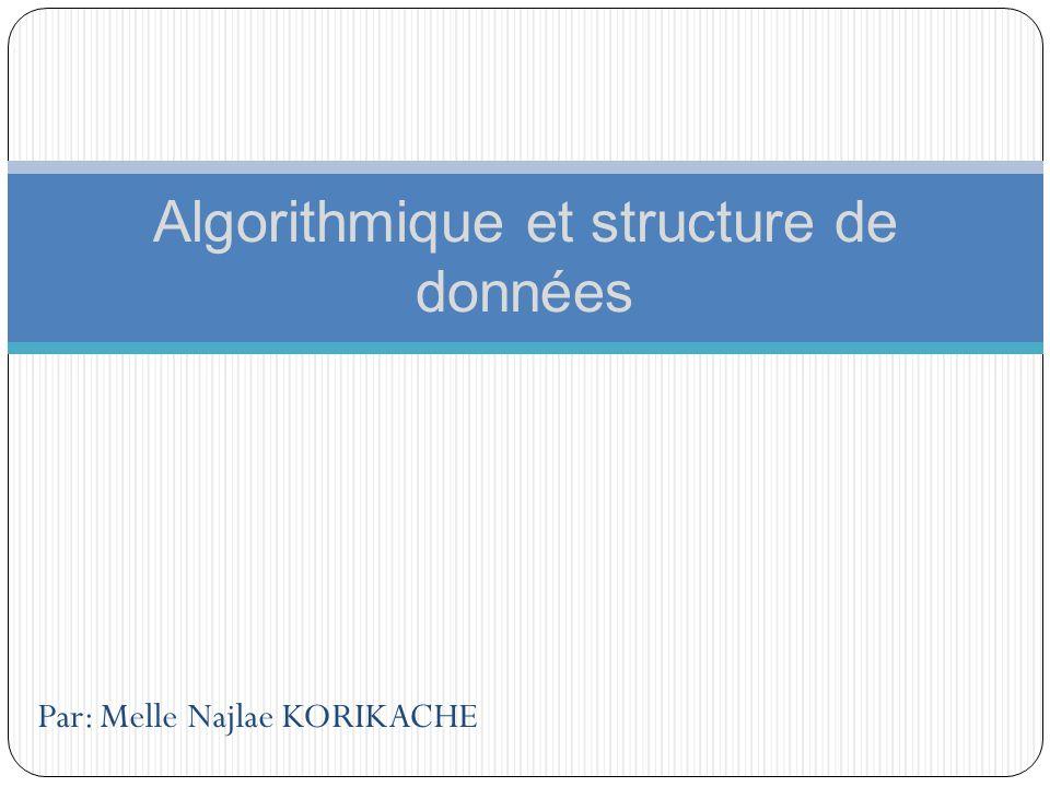 Par: Melle Najlae KORIKACHE Algorithmique et structure de données