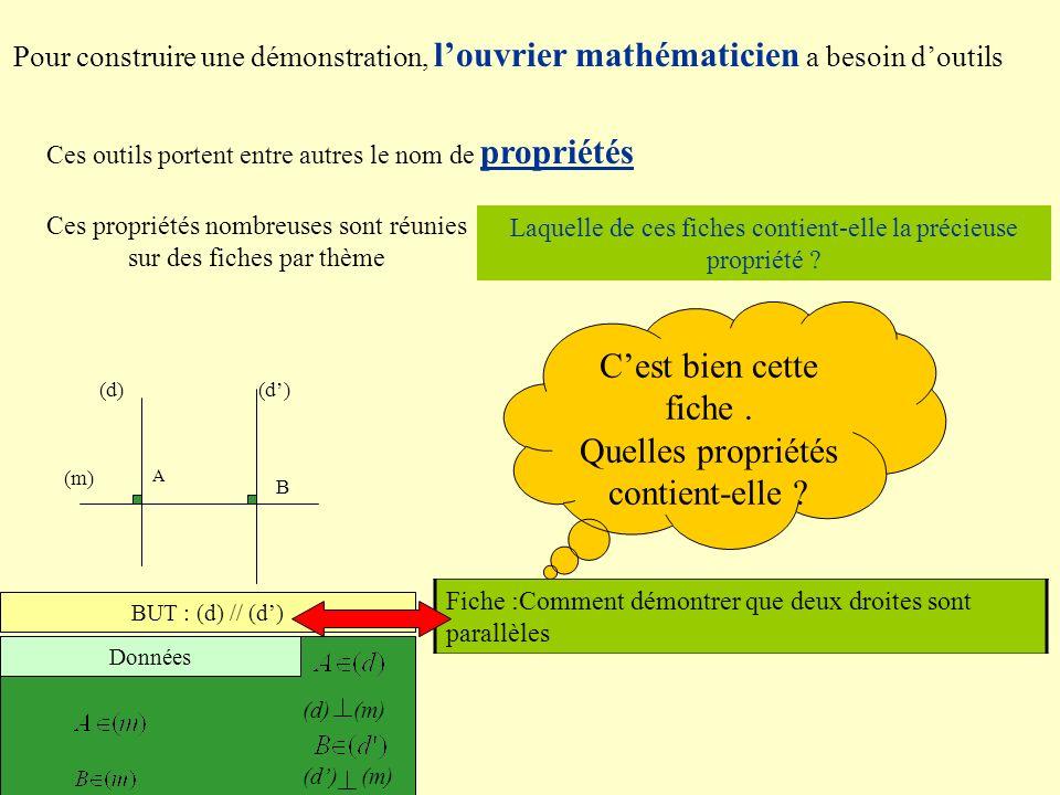Pour construire une démonstration, louvrier mathématicien a besoin doutils Ces outils portent entre autres le nom de propriétés Ces propriétés nombreu