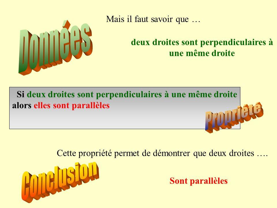 Si deux droites sont perpendiculaires à une même droite alors elles sont parallèles Cette propriété permet de démontrer que deux droites …. Sont paral