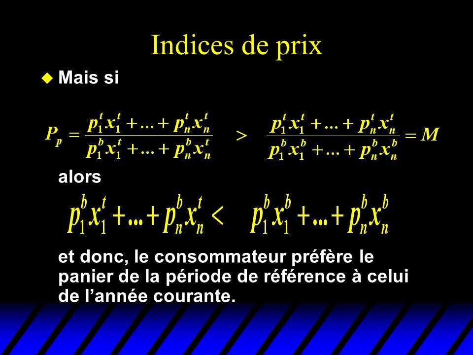 Indices de prix u Mais si alors et donc, le consommateur préfère le panier de la période de référence à celui de lannée courante.