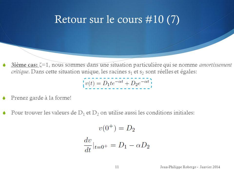 Retour sur le cours #10 (7) Jean-Philippe Roberge - Janvier 201411 3ième cas: ζ =1, nous sommes dans une situation particulière qui se nomme amortisse