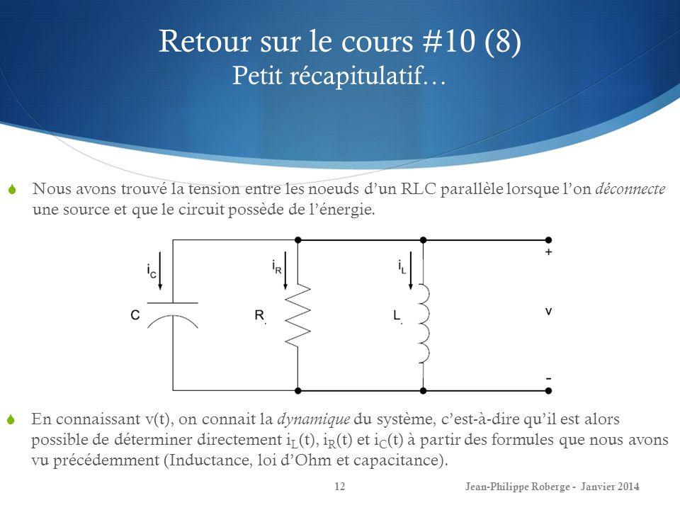 Retour sur le cours #10 (8) Petit récapitulatif… Jean-Philippe Roberge - Janvier 201412 Nous avons trouvé la tension entre les noeuds dun RLC parallèl
