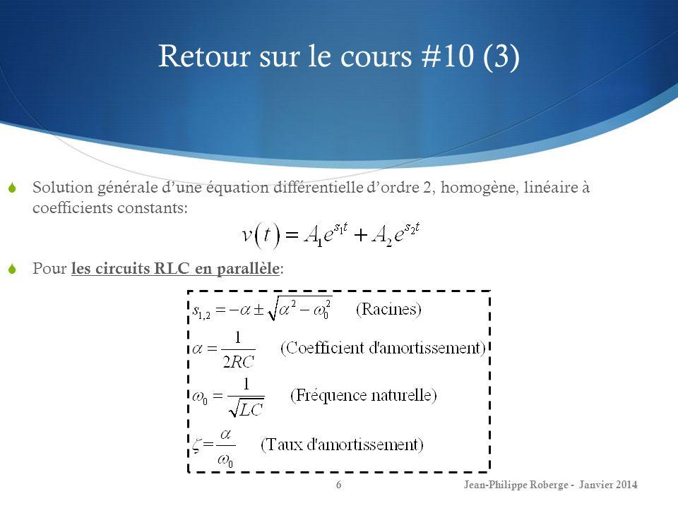 Retour sur le cours #10 (4) Jean-Philippe Roberge - Janvier 20147 Il existe trois types de réponses, dépendamment de la valeur du taux damortissement: