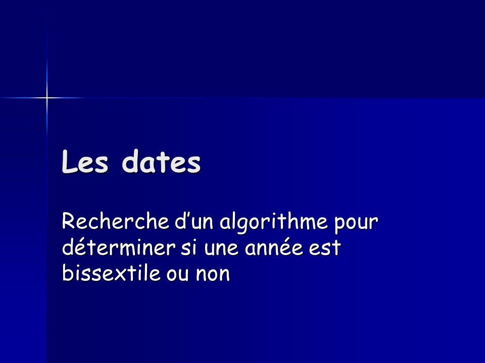 Les dates Recherche dun algorithme pour déterminer si une année est bissextile ou non