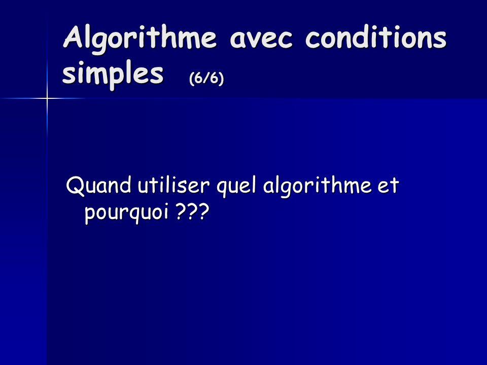 Algorithme avec conditions simples (6/6) Quand utiliser quel algorithme et pourquoi ???
