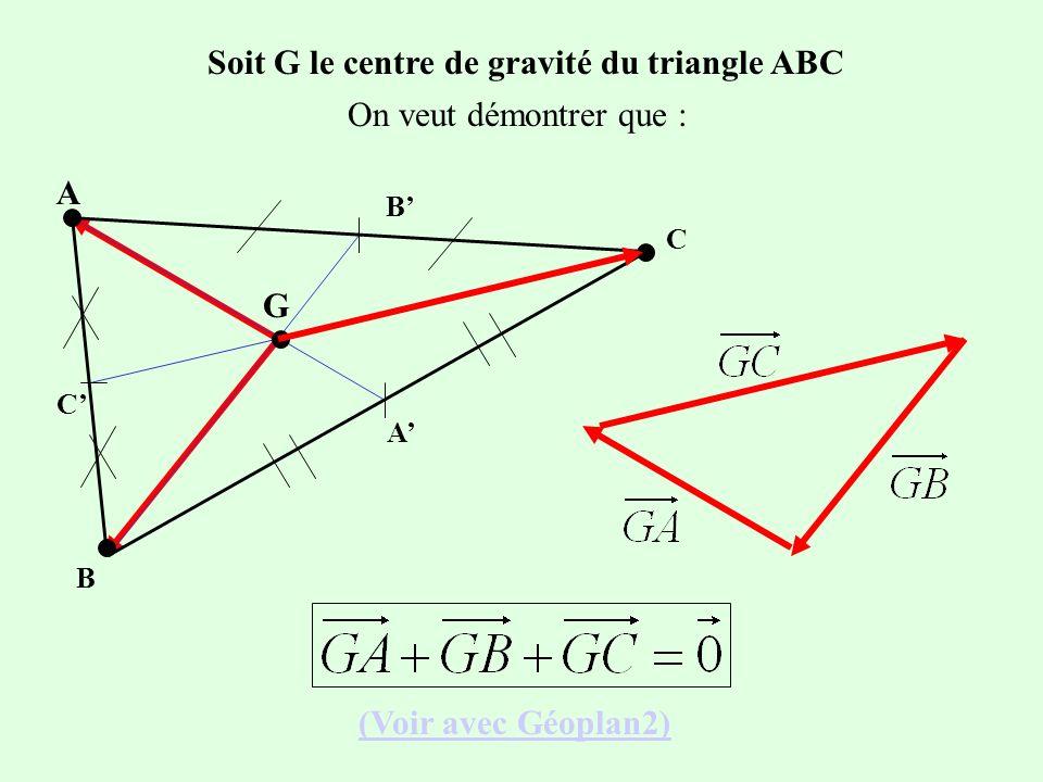 Soit G le centre de gravité du triangle ABC B A C C B A G On veut démontrer que : (Voir avec Géoplan2)