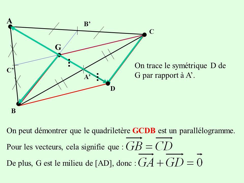 B A C C B A G D On sait que D est le symétrique de G par rapport à A donc A est le milieu de [GD]. Dautre part, on sait que A est le milieu de [CB]. O