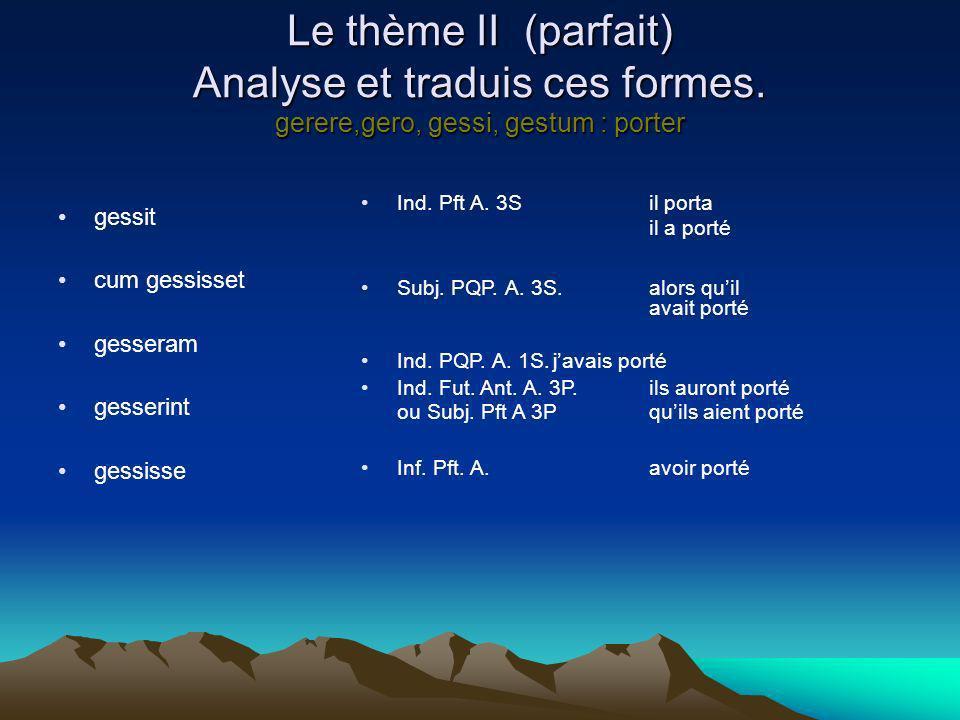 Le thème II (parfait) Analyse et traduis ces formes.