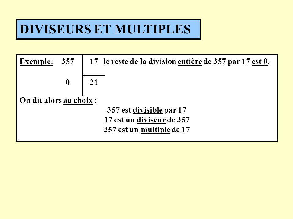 DIVISEURS ET MULTIPLES Exemple: le reste de la division entière de 357 par 17 est 0. On dit alors au choix : 357 est divisible par 17 17 est un divise