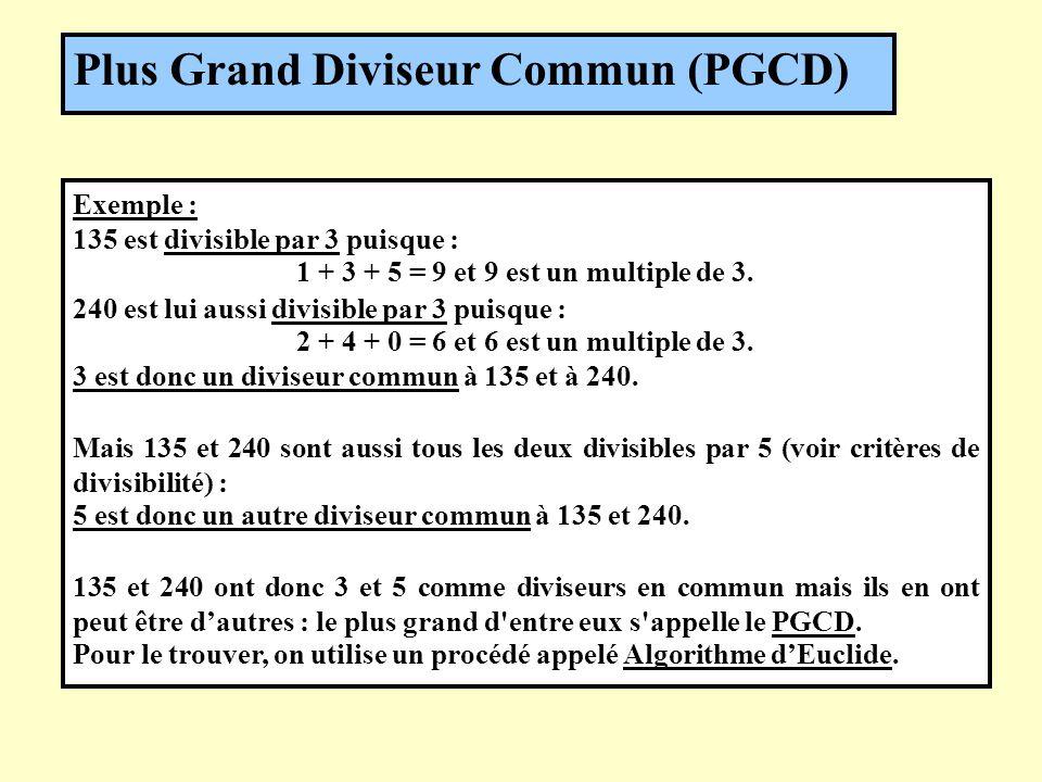 Plus Grand Diviseur Commun (PGCD) Exemple : 135 est divisible par 3 puisque : 1 + 3 + 5 = 9 et 9 est un multiple de 3. 240 est lui aussi divisible par