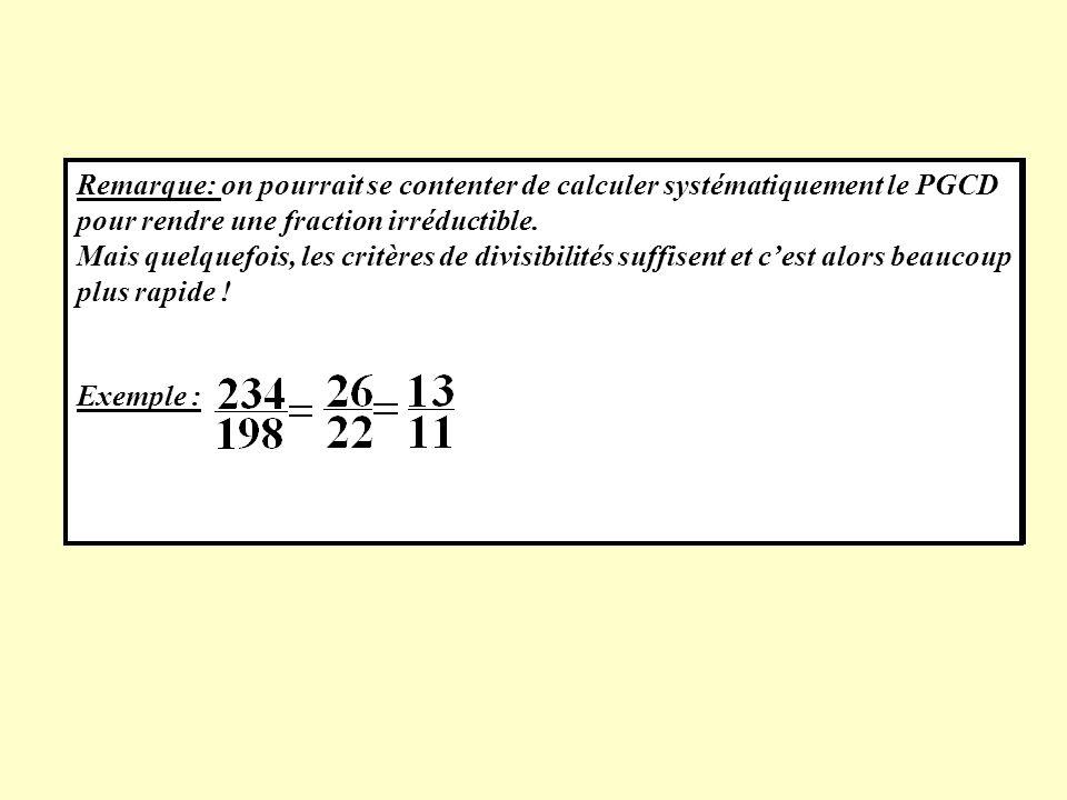 Exemple 2: on veut mettre sous forme irréductible la fraction Les critères de divisibilité ne permettent pas de simplifier cette fraction. Donc il fau