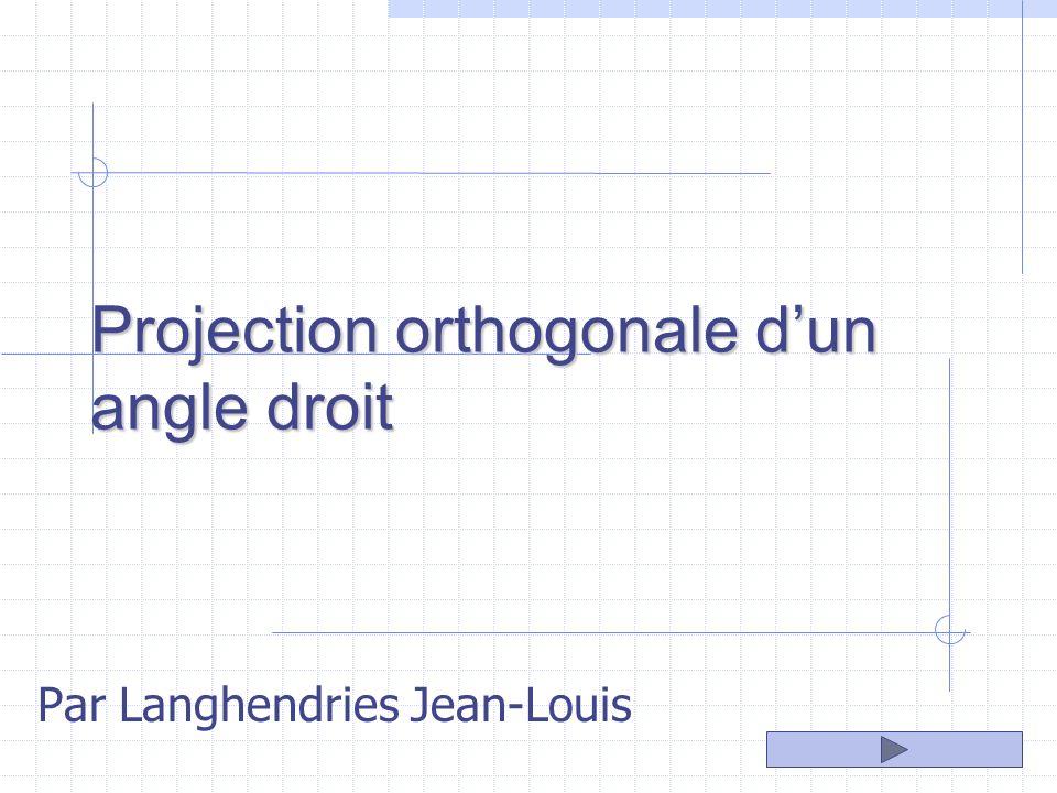 Projection orthogonale dun angle droit Par Langhendries Jean-Louis