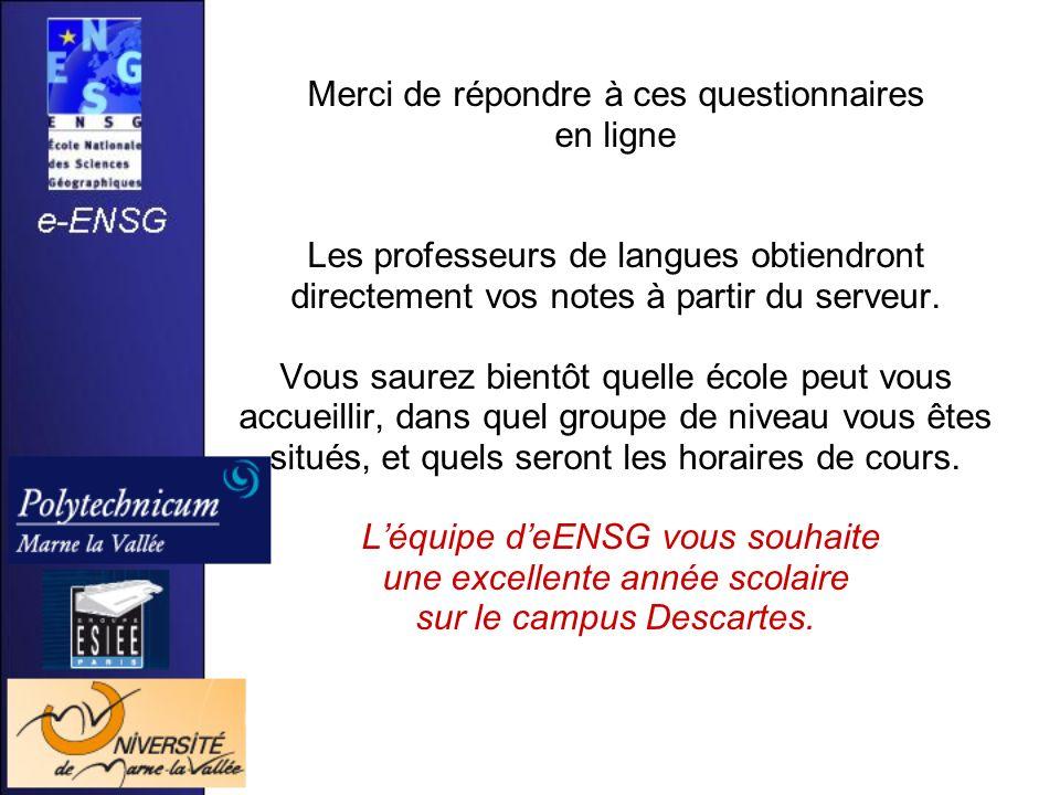 Merci de répondre à ces questionnaires en ligne Les professeurs de langues obtiendront directement vos notes à partir du serveur. Vous saurez bientôt