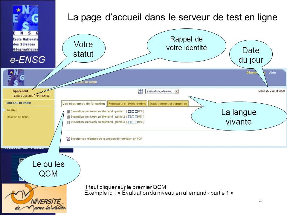 4 La page daccueil dans le serveur de test en ligne Votre statut Rappel de votre identité Date du jour La langue vivante Le ou les QCM Il faut cliquer sur le premier QCM.