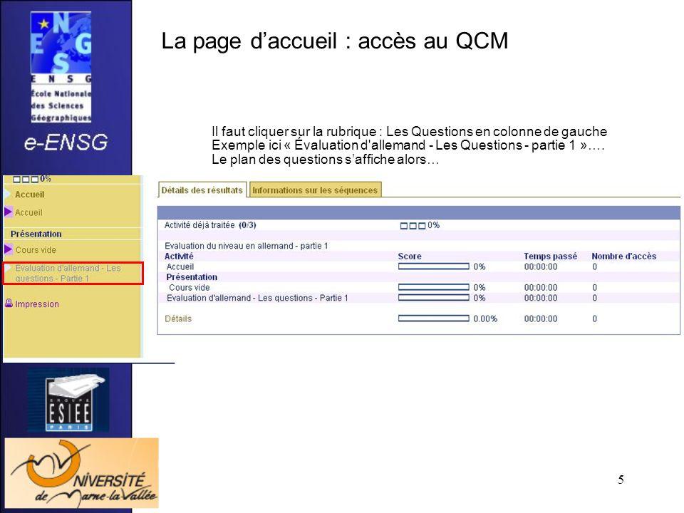 5 La page daccueil : accès au QCM Il faut cliquer sur la rubrique : Les Questions en colonne de gauche Exemple ici « Évaluation d'allemand - Les Quest