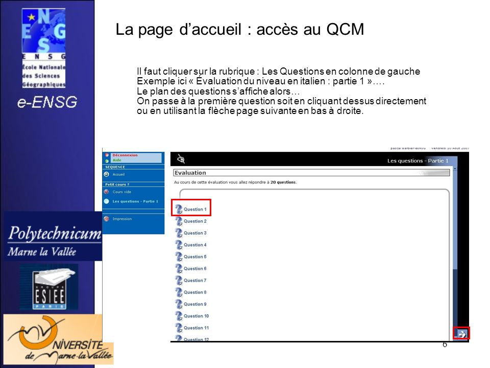6 La page daccueil : accès au QCM Il faut cliquer sur la rubrique : Les Questions en colonne de gauche Exemple ici « Évaluation du niveau en italien :