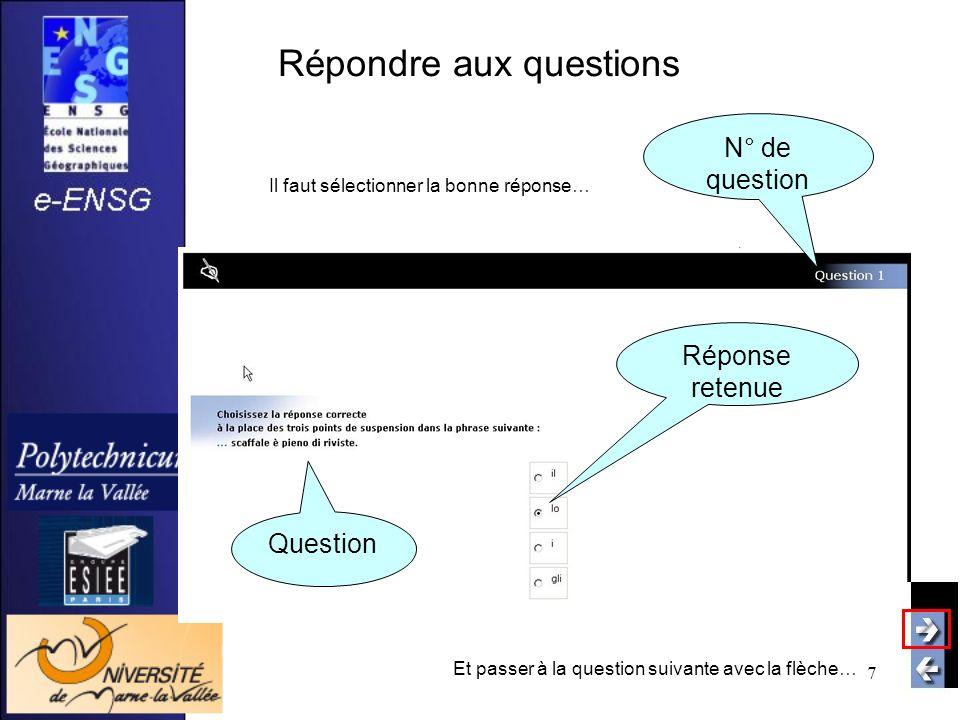 7 Répondre aux questions Il faut sélectionner la bonne réponse… N° de question Réponse retenue Question Et passer à la question suivante avec la flèche…