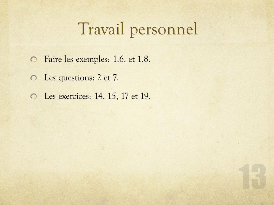 Faire les exemples: 1.6, et 1.8. Les questions: 2 et 7. Les exercices: 14, 15, 17 et 19.