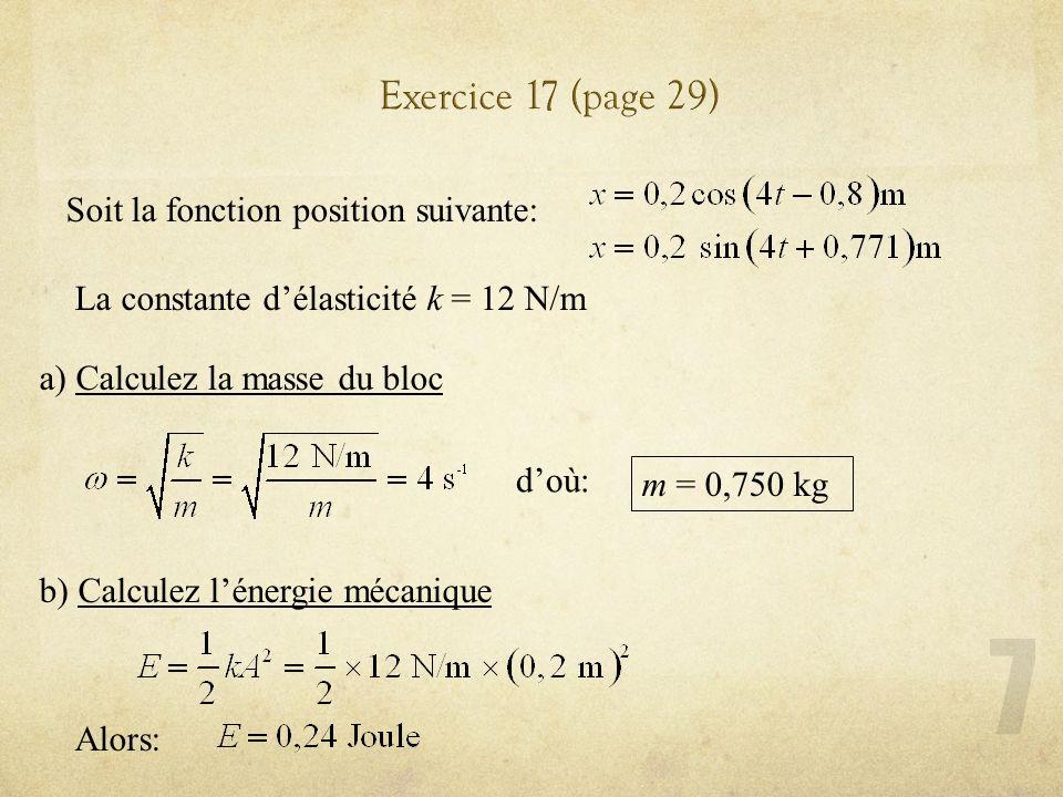 Soit la fonction position suivante: La constante délasticité k = 12 N/m a) Calculez la masse du bloc doù: b) Calculez lénergie mécanique Alors: m = 0,750 kg