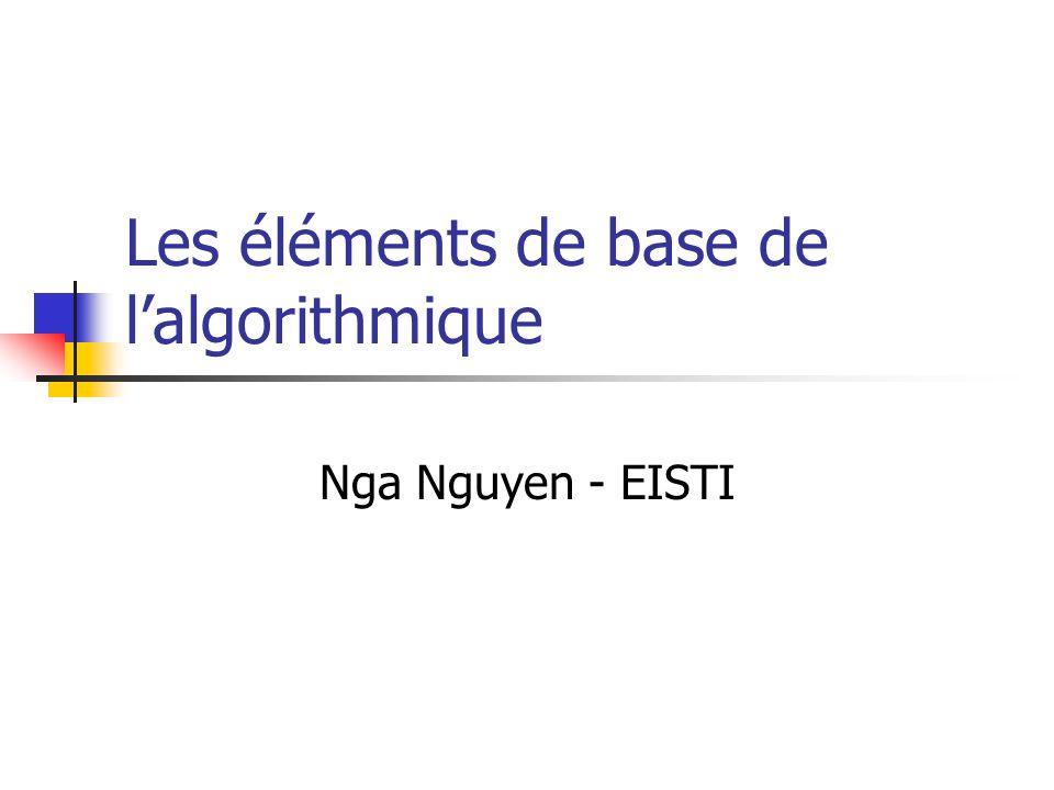 Les éléments de base de lalgorithmique Nga Nguyen - EISTI
