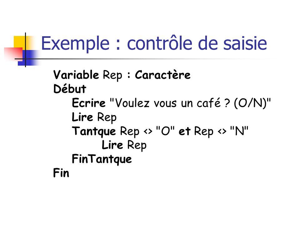 Exemple : contrôle de saisie Variable Rep : Caractère Début Ecrire