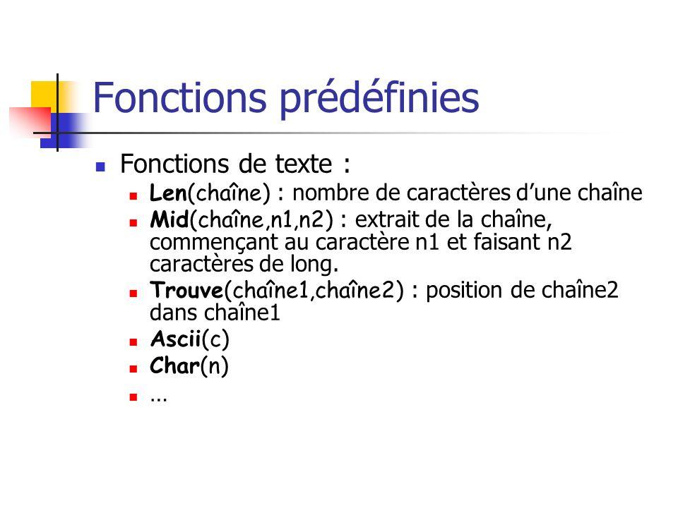 Fonctions prédéfinies Fonctions de texte : Len(chaîne) : nombre de caractères dune chaîne Mid(chaîne,n1,n2) : extrait de la chaîne, commençant au cara