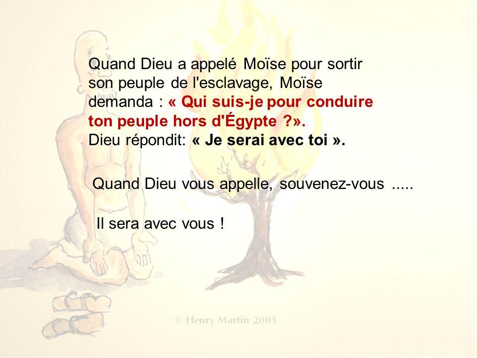 Quand Dieu a appelé Moïse pour sortir son peuple de l esclavage, Moïse demanda : « Qui suis-je pour conduire ton peuple hors d Égypte ?».