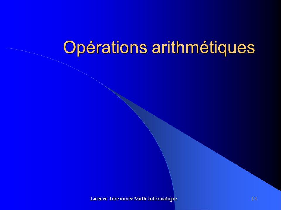 Licence 1ère année Math-Informatique14 Opérations arithmétiques