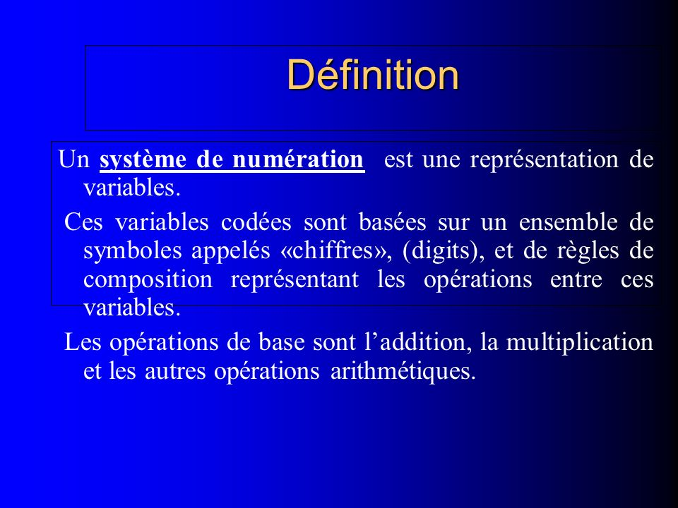 Définition Un système de numération est une représentation de variables.