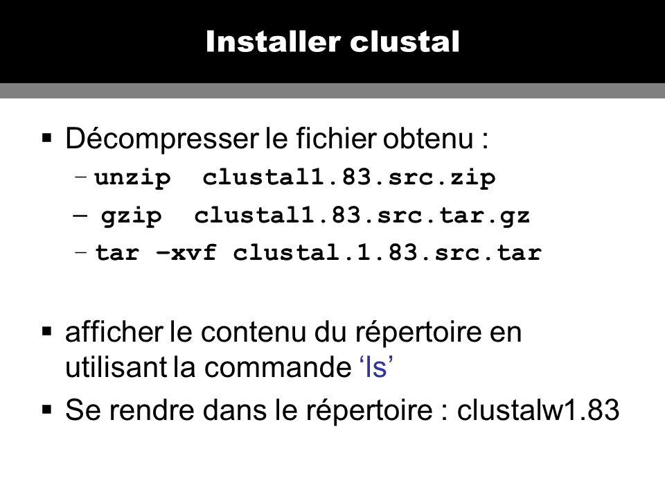 Installer clustal Décompresser le fichier obtenu : –unzip clustal1.83.src.zip – gzip clustal1.83.src.tar.gz –tar –xvf clustal.1.83.src.tar afficher le contenu du répertoire en utilisant la commande ls Se rendre dans le répertoire : clustalw1.83