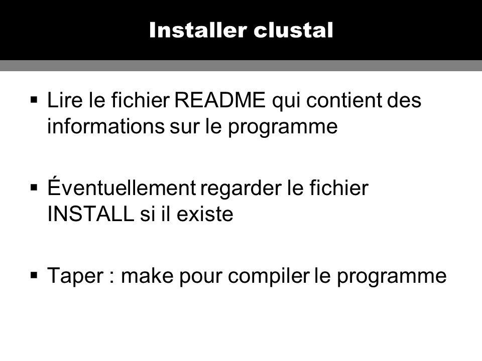 Installer clustal Lire le fichier README qui contient des informations sur le programme Éventuellement regarder le fichier INSTALL si il existe Taper : make pour compiler le programme