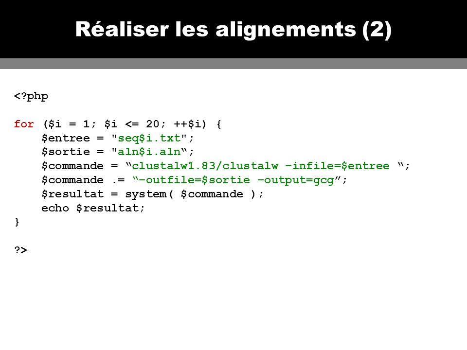 Réaliser les alignements (2) <?php for ($i = 1; $i <= 20; ++$i) { $entree = seq$i.txt ; $sortie = aln$i.aln; $commande = clustalw1.83/clustalw –infile=$entree ; $commande.= –outfile=$sortie –output=gcg; $resultat = system( $commande ); echo $resultat; } ?>