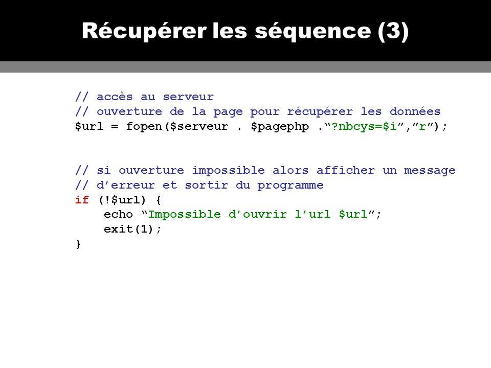 Récupérer les séquence (4) // lire le résultat et lenregistrer while (!feof($url)) { // lire une ligne (terminée par un retour chariot) $line = fgets($url,1000); // lécrire dans le fichier des séquences fwrite($fichier, $line); } // fermeture de la connexion avec le serveur fclose($url); // fermeture du fichier fclose($fichier); } ?> Si le script fonctionne, on obtient alors les fichiers : seq1.txt, seq2.txt, …, seq20.txt