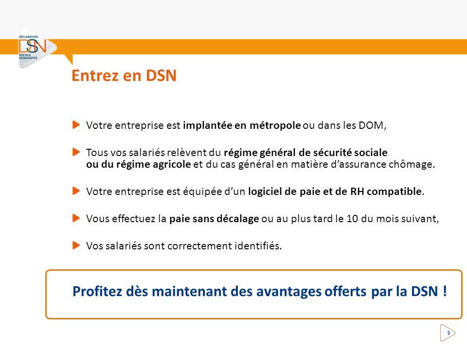 Entrez en DSN 9 Votre entreprise est implantée en métropole ou dans les DOM, Tous vos salariés relèvent du régime général de sécurité sociale ou du ré