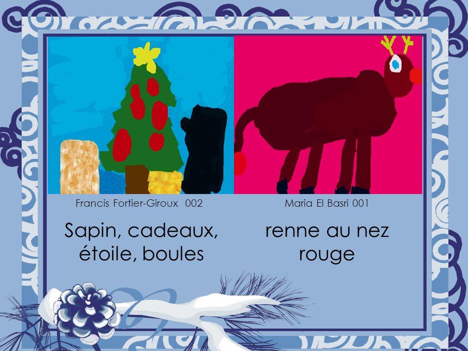 Sapin, cadeaux, étoile, boules renne au nez rouge Francis Fortier-Giroux 002Maria El Basri 001