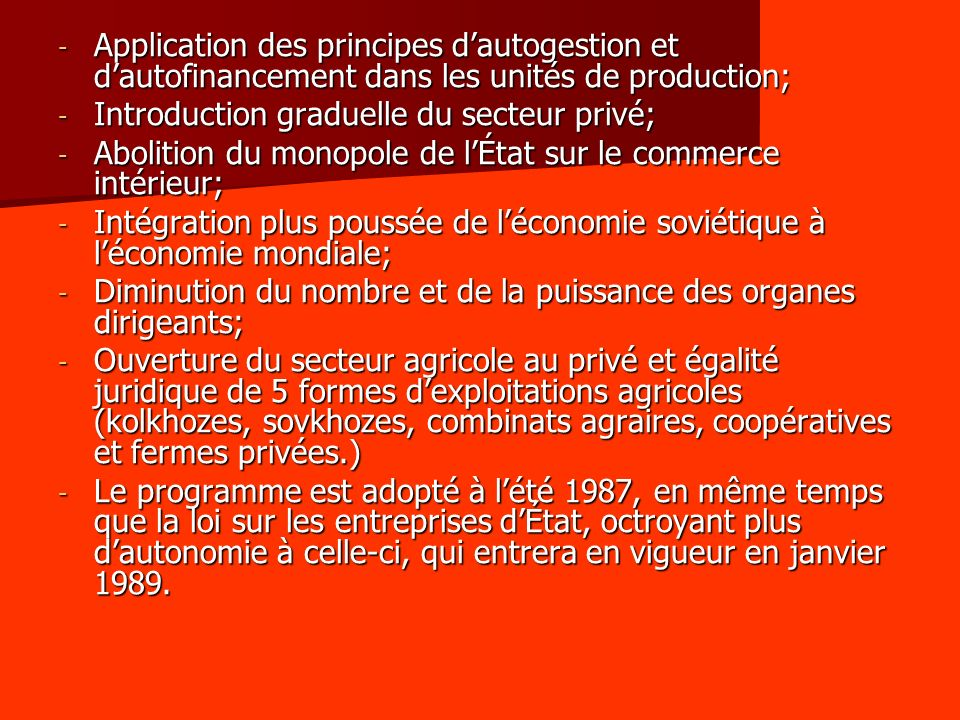 - Application des principes dautogestion et dautofinancement dans les unités de production; - Introduction graduelle du secteur privé; - Abolition du