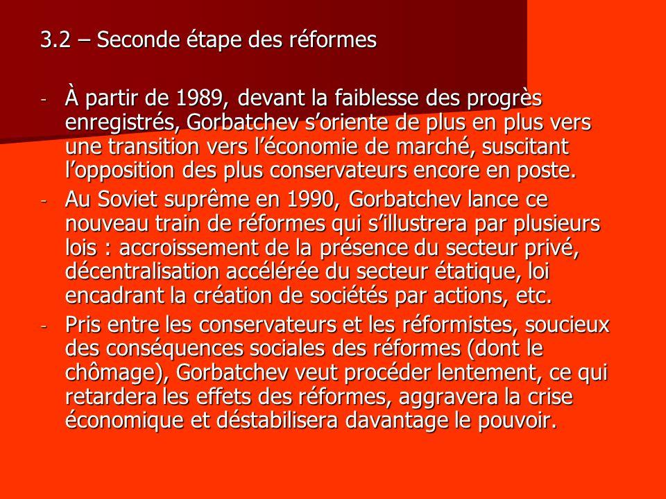 3.2 – Seconde étape des réformes - À partir de 1989, devant la faiblesse des progrès enregistrés, Gorbatchev soriente de plus en plus vers une transit