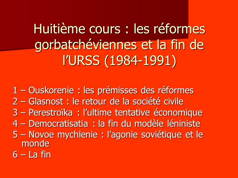 Huitième cours : les réformes gorbatchéviennes et la fin de lURSS (1984-1991) 1 – Ouskorenie : les prémisses des réformes 2 – Glasnost : le retour de