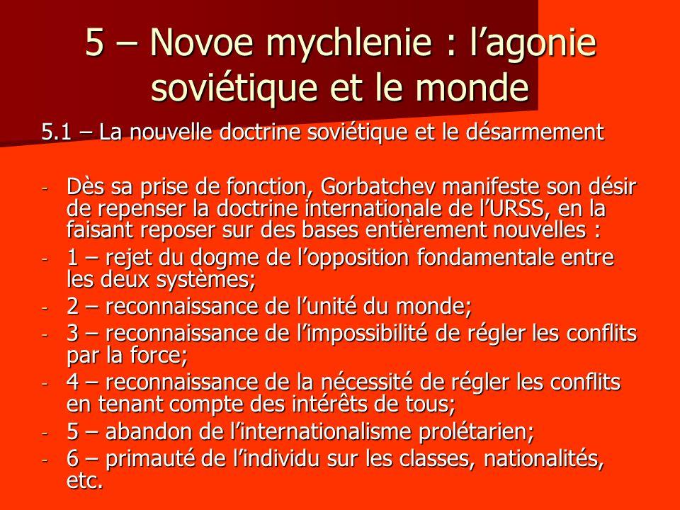 5 – Novoe mychlenie : lagonie soviétique et le monde 5.1 – La nouvelle doctrine soviétique et le désarmement - Dès sa prise de fonction, Gorbatchev ma