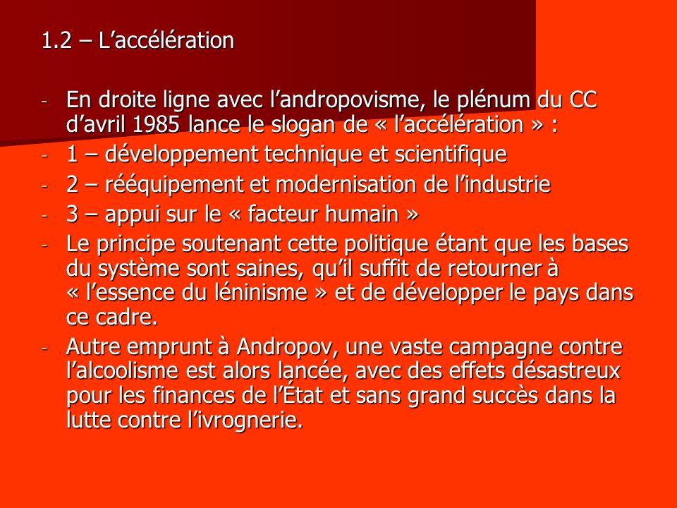 1.2 – Laccélération - En droite ligne avec landropovisme, le plénum du CC davril 1985 lance le slogan de « laccélération » : - 1 – développement techn