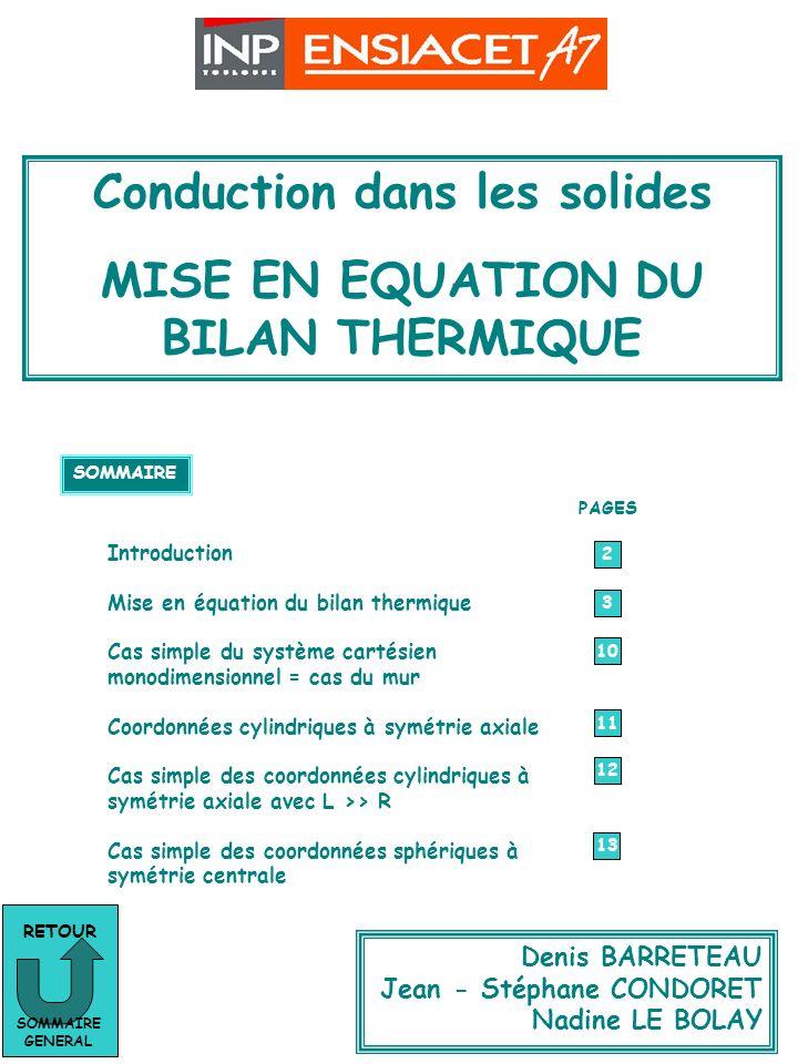 BILAN THERMIQUE Conduction dans les solides MISE EN EQUATION DU BILAN THERMIQUE SOMMAIRE Introduction Mise en équation du bilan thermique Cas simple d