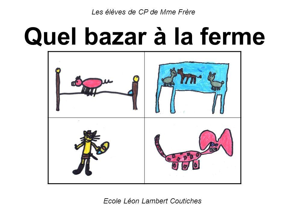 Les élèves de CP de Mme Frère Quel bazar à la ferme Ecole Léon Lambert Coutiches