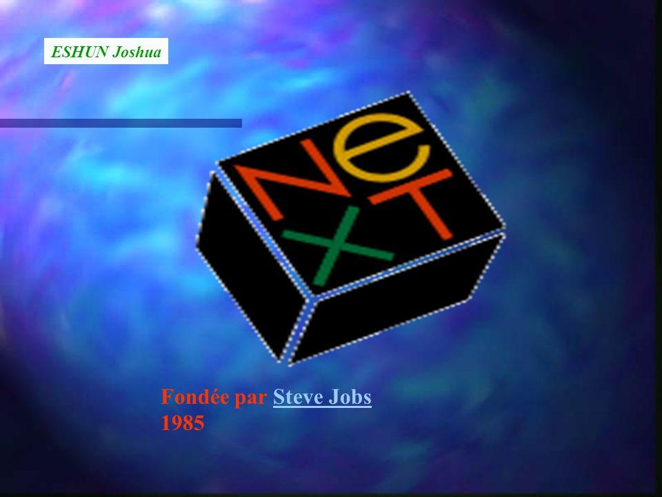 Fondée par Steve JobsSteve Jobs 1985 ESHUN Joshua