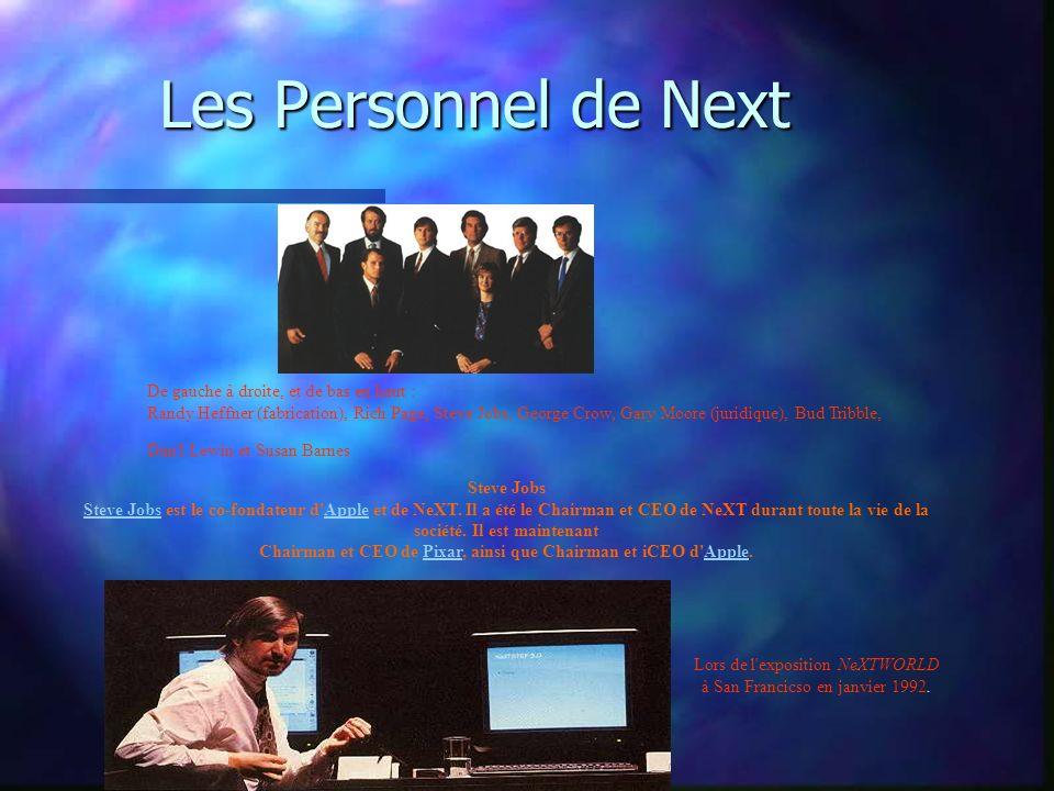 Les Personnel de Next De gauche à droite, et de bas en haut : Randy Heffner (fabrication), Rich Page, Steve Jobs, George Crow, Gary Moore (juridique), Bud Tribble, Dan l Lewin et Susan Barnes Steve Jobs Steve Jobs est le co-fondateur d Apple et de NeXT.