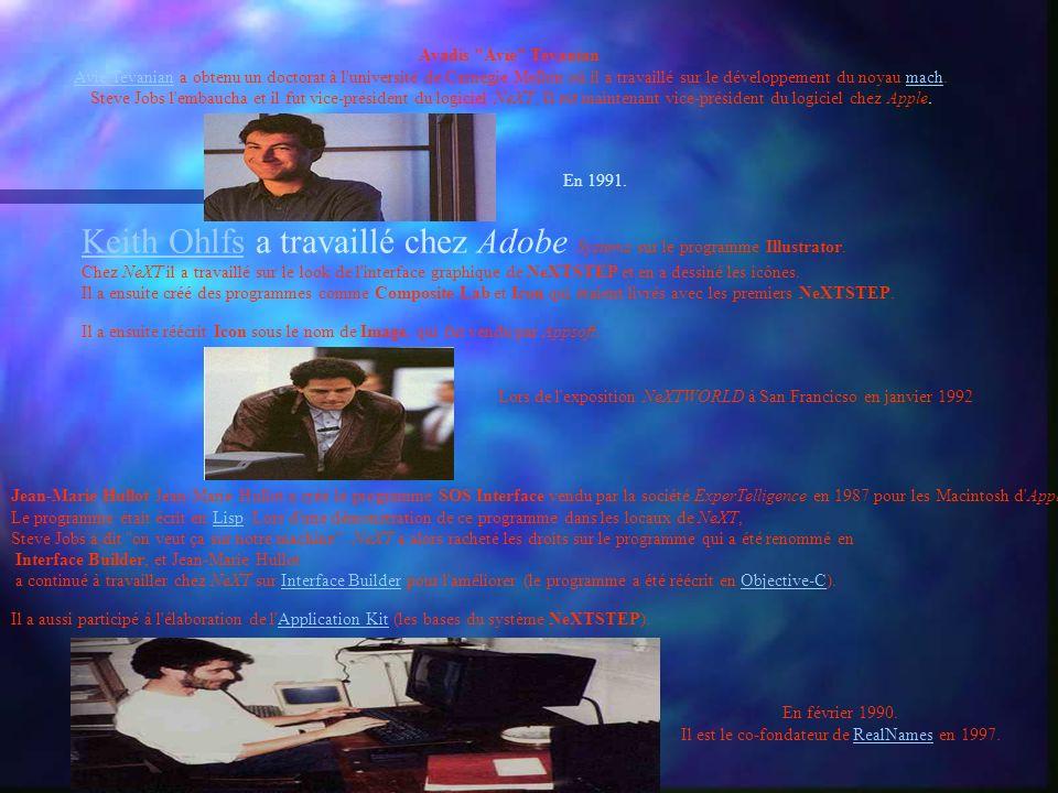 Avadis Avie Tevanian Avie TevanianAvie Tevanian a obtenu un doctorat à l université de Carnegie Mellon où il a travaillé sur le développement du noyau mach.mach Steve Jobs l embaucha et il fut vice-président du logiciel NeXT.