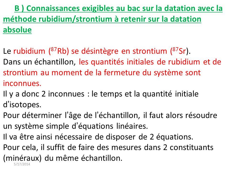 B ) Connaissances exigibles au bac sur la datation avec la méthode rubidium/strontium à retenir sur la datation absolue Le rubidium ( 87 Rb) se désint