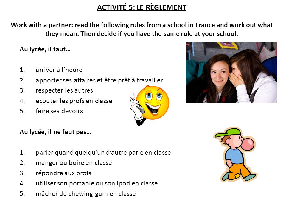 ACTIVITÉ 5: LE RÈGLEMENT Work with a partner: read the following rules from a school in France and work out what they mean. Then decide if you have th