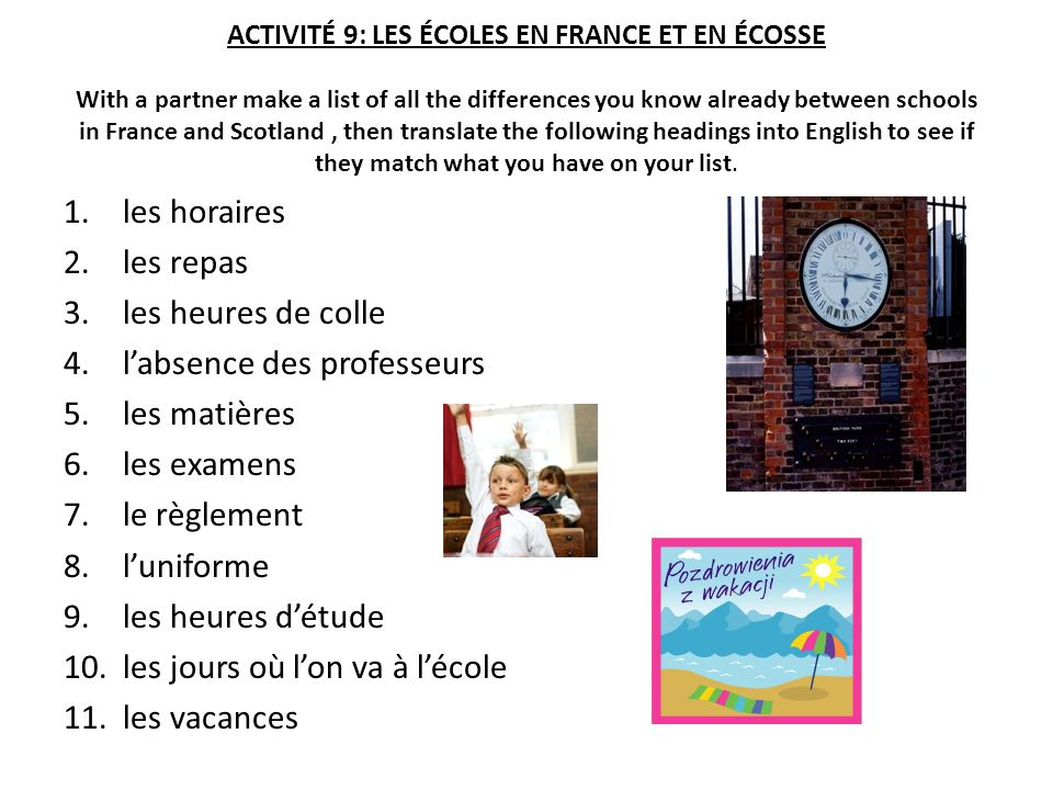 ACTIVITÉ 9: LES ÉCOLES EN FRANCE ET EN ÉCOSSE With a partner make a list of all the differences you know already between schools in France and Scotlan